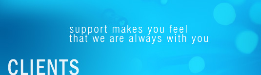CLIENTS - support makes you feel that we are always with you